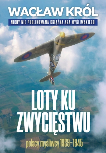 Loty_ku_zwyciestwu._Polscy_mysliwcy_1939_1945