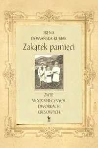 Zakatek_pamieci._Zycie_w_XIX_wiecznych_dworach_kresowych