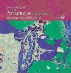 Perfumy__attar_i_bahkur._Przewodnik_po_swiecie_arabskich_wonnosci
