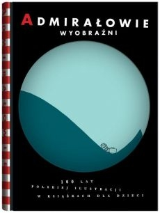 Admiralowie_wyobrazni._100_lat_polskiej_ilustracji_w_ksiazkach_dla_dzieci