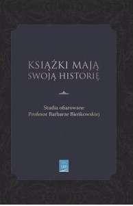 Ksiazki_maja_swoja_historie._Studia_ofiarowane_Profesor_Barbarze_Bienkowskiej