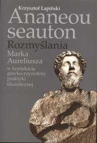 Ananeou_seauton._Rozmyslania_Marka_Aurelisza_w_kontekscie_grecko_rzymskiej_praktyki_filozoficzne