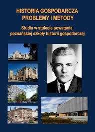 Historia_gospodarcza._Problemy_i_metody._Studia_w_stulecie_powstania_poznanskiej_szkoly_historii_gospodarczej