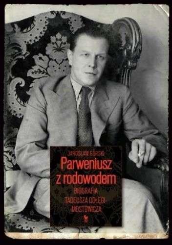 Parweniusz_z_rodowodem._Biografia_Tadeusza_Dolegi_Mostowicza