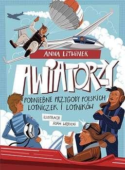 Awiatorzy._Podniebne_przygody_polskich_lotniczek_i_lotnikow._Dla_dzieci