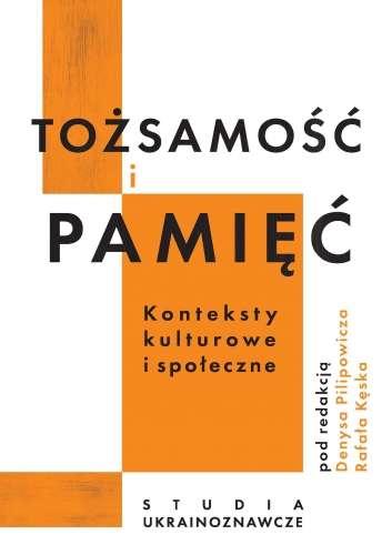 Tozsamosc_i_pamiec__konteksty_kulturowe_i_spoleczne._Studia_ukrainoznawcze