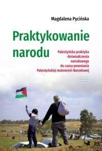 Praktykowanie_narodu._Palestynska_praktyka_doswiadczenia_narodowego_do_czasu_powstania_Palestynskiej_Autonomii_Narodowej