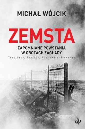 Zemsta._Zapomniane_powstania_w_obozach_zaglady._Treblinka__Sobibor__Auschwitz_Birkenau