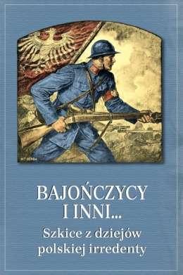Bajonczycy_i_inni..._Szkice_z_dziejow_polskiej_irredenty