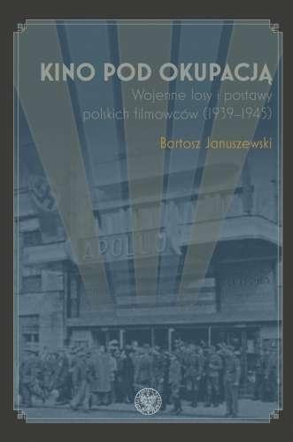 Kino_pod_okupacja._Wojenne_losy_i_postawy_polskich_filmowcow__1939–1945_