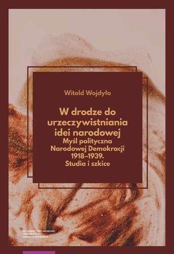 W_drodze_do_urzeczywistnienia_idei_narodowej._Mysl_polityczna_Narodowej_Demokracji_1918_1939._Studia_i_szkice