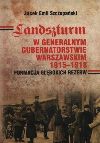 Landszturm_w_Generalnym_Gubernatorstwie_Warszawskim_1915_1918._Formacja_glebokich_rezerw