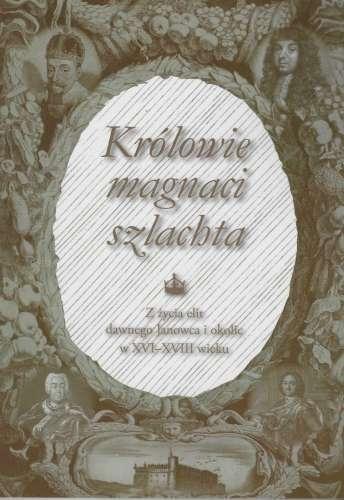 Krolowie__magnaci__szlachta._Z_zycia_elit_dawnego_Janowca_i_okolic_w_XVI_XVIII_wieku