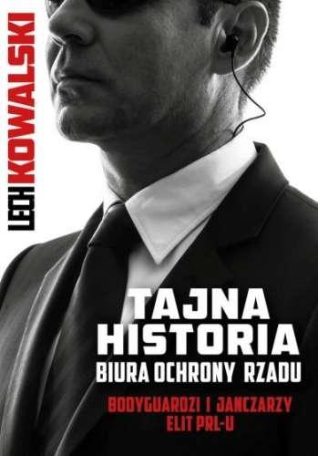 Tajna_historia_Biura_Ochrony_Rzadu._Bodyguardzi_i_janczarzy_elit_PRL_u
