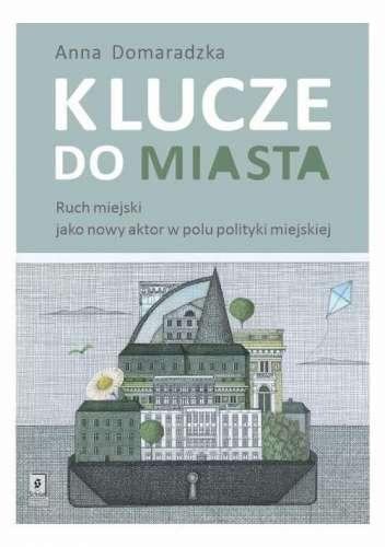 Klucze_do_miasta._Ruch_miejski_jako_nowy_aktor_w_polu_polityki_miejskiej