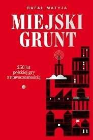Miejski_grunt._250_lat_polskiej_gry_z_nowoczesnoscia
