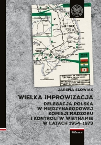 Wielka_improwizacja._Delegacja_polska_w_Miedzynarodowej_Komisji_Nadzoru_i_kontroli_w_Wietnamie_w_latach_1954_1973