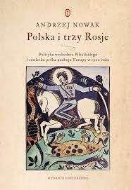 Polska_i_trzy_Rosje._Polityka_wschodnia_Pilsudskiego_i_sowiecka_proba_podboju_Europy_w_1920_roku._Wydanie_poszerzone