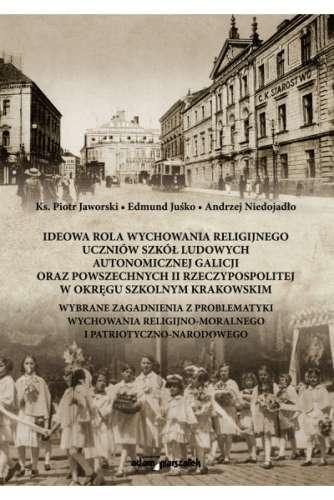 Ideowa_rola_wychowania_religijnego_uczniow_szkol_ludowych_autonomicznej_Galicji_oraz_powszechnych_II_Rzeczypospolitej_w_okregu_szkolnym_krakowskim
