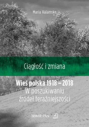 Ciaglosc_i_zmiana._Wies_polska_1918_2018._W_poszukiwaniu_zrodel_terazniejszosci