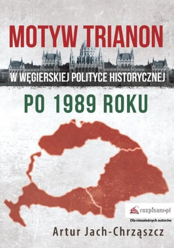 Motyw_Trianon_w_wegierskiej_polityce_historycznej_po_1989