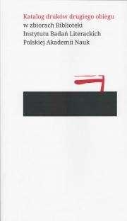 Katalog_drukow_drugiego_obiegu_w_zbiorach_Biblioteki_Instytutu_Badan_Literackich_Polskiej_Akademii_Nauk