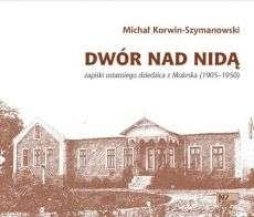 Dwor_nad_Nida._Zapiski_ostatniego_dziedzica_z_Mokrska__1905_1950_