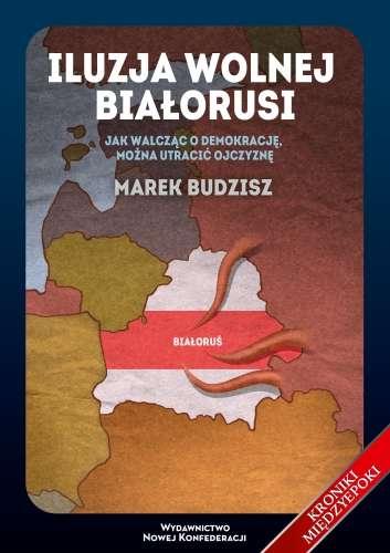 Iluzja_wolnej_Bialorusi._Jak_walczac_o_demokracje_mozna_utracic_ojczyzne