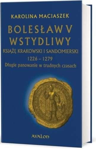 Boleslaw_V_Wstydliwy._Ksiaze_krakowski_i_sandomierski_1226_1279._Dlugie_panowanie_w_trudnych_czasach_T.O