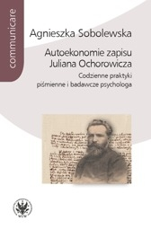 Autoekonomie_zapisu_Juliana_Ochorowicza._Codzienne_praktyki_pismienne_i_badawcze_psychologa