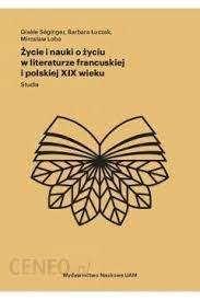 Zycie_i_nauki_o_zyciu_w_literaturze_francuskiej_i_polskiej_XIX_wieku._Studia
