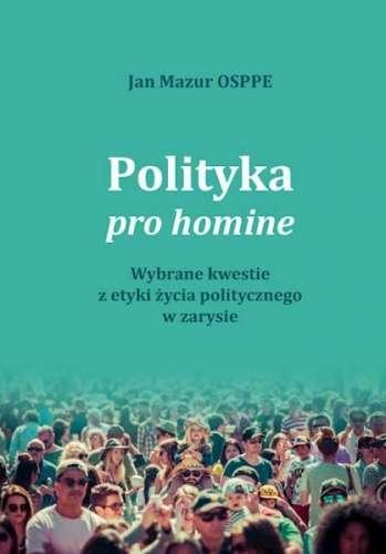 Polityka_pro_homine._Wybrane_kwestie_z_etyki_zycia_politycznego_w_zarysie