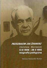 Przegralem_jak_zolnierz._Zdzislaw_Morawski_6_IX_1926___28_X1992._Biografia_polityczna