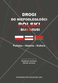 Drogi_do_niepodleglosci_Polski_i_Bialorusi._Polityka___Historia___Kultura
