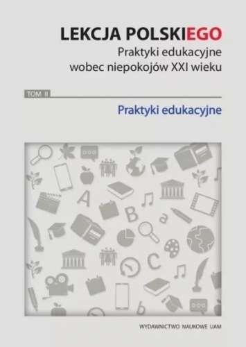 Lekcja_polskiego._Praktyki_edukacyjne_wobec_niepokojow_XXI_wieku._Tom_2._Praktyki_edukacyjne