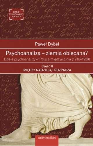 Psychoanaliza___ziemia_obiecana__Dzieje_psychoanalizy_w_Polsce_miedzywojnia__1918_1939_._Czesc_II__miedzy_nadzieja_i_rozpacza