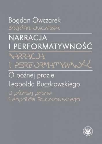 Narracja_i_performatywnosc._O_poznej_prozie_Leopolda_Buczkowskiego