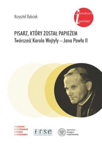 Pisarz__ktory_zostal_papiezem._Tworczosc_Karola_Wojtyly___Jana_Pawla_II