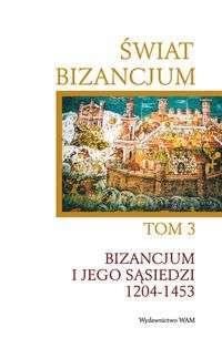 Swiat_Bizancjum_t.3._Bizancjum_i_jego_sasiedzi_1204_1453