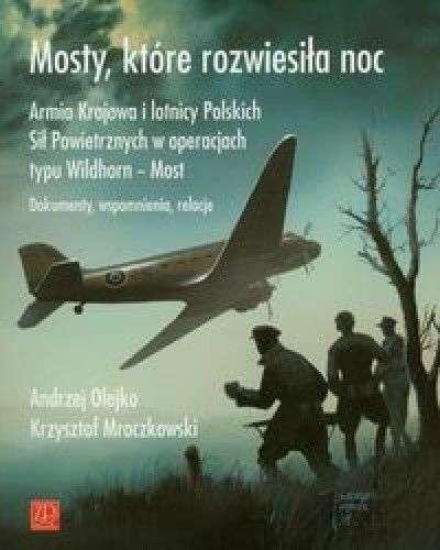 Mosty__ktore_rozwiesila_noc._AK_i_lotnicy_Polskich_Sil_Powietrznych_w_operacjach_typu_Wildhorn___Most