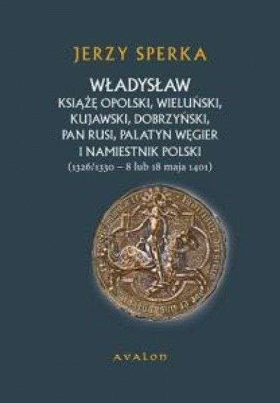 Wladyslaw__ksiaze_opolski__wielunski__kujawski__dobrzynski__pan_Rusi__palatyn_Wegier_i_namiestnik_Polski__1326_1330___8_lub_18_maja