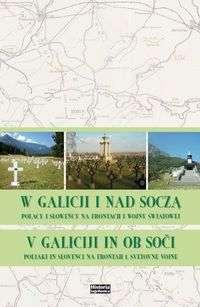 W_Galicji_i_nad_Socza._Polacy_i_Slowency_na_frontach_I_Wojny_Swiatowej___V_Galiciji_in_ob_Soci._Poljaki_in_Slovienci_na_Frontah_1._Svetovne_Voine