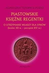 Piastowskie_ksiezne_regentki._O_utrzymaniu_wladzy_dla_synow__koniec_XII_w.___poczatek_XIV_w._