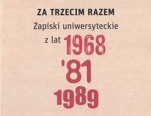 Za_trzecim_razem._Zapiski_uniwersyteckie_z_lat_1968___81__1989
