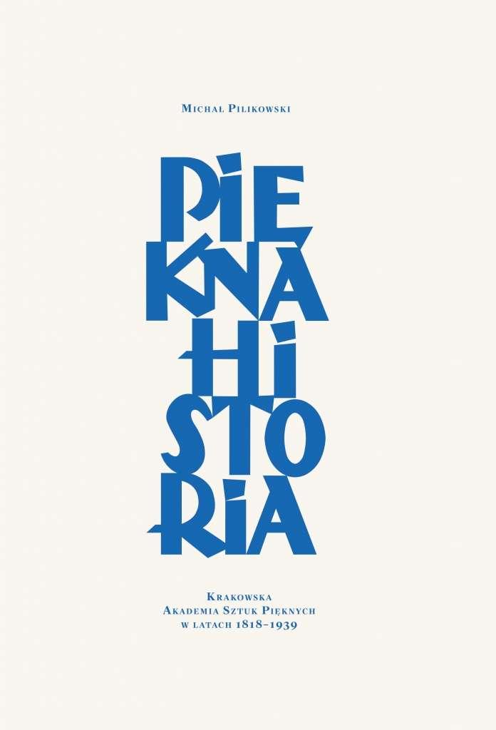 Piekna_historia._Krakowska_Akademia_Sztuk_Pieknych_w_latach_1818_1939