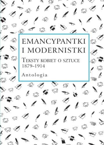 Emancypantki_i_modernistki._Teksty_kobiet_o_sztuce_1879_1914._Antologia