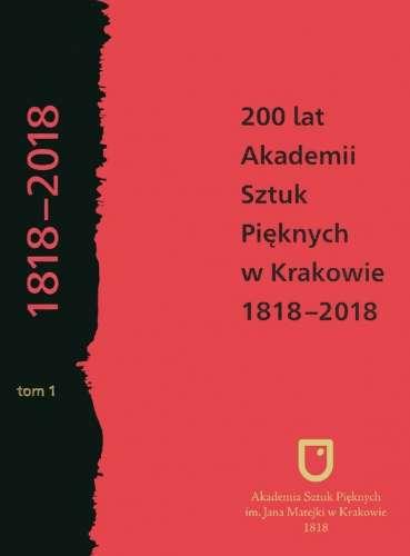 200_lat_Akademii_Sztuk_Pieknych_w_Krakowie_1818_2018__t._1