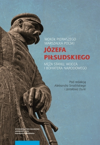 Wokol_Pierwszego_Marszalka_Polski_Jozefa_Pilsudskiego__meza_stanu__wodza_i_bohatera_narodowego