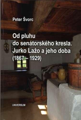 Od_pluhu_do_senatorskeho_kresla._Jurko_Lazo_a_jeho_doba__1867_1929_