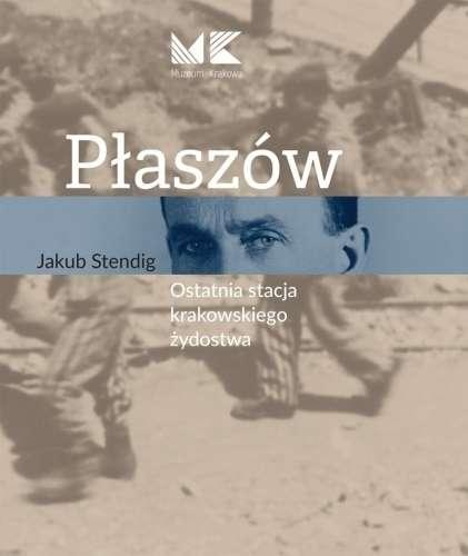 Plaszow._Ostatnia_stacja_krakowskiego_zydostwa